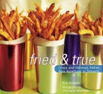 Fried and True: Crispy and Delicious Dishes from Appetizers to Desserts - Rick Rodgers, Christopher Hirsheimer