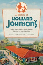 A History of Howard Johnson's: How a Massachusetts Soda Fountain Became an American Icon (American Palate) - Anthony Mitchell Sammarco