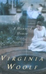A Haunted House and Other Short Stories - Virginia Woolf, Leonard Woolf