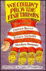 We Couldn't Provide Fish Thumbs - James Berry, Judith Nicholls, Grace Nichols, Vernon Scannell, Matthew Sweeney, Colin McNaughton