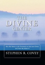 The Divine Center - Stephen R. Covey