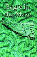 Eagle in the Maze: An Anthology of Stories from the Rhys Davies Short Story Competition 2008 - Tessa Hadley