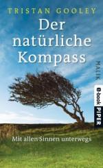 Der natürliche Kompass: Mit allen Sinnen unterwegs (German Edition) - Tristan Gooley, Gaby Wurster