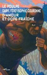 D'Amour et Dope fraîche (Le Poulpe) - Caryl Férey, Sophie Couronne