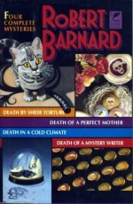 Four Complete Mysteries: Death by Sheer Torture, Death of a Perfect Mother, Death in a Cold Climate & Death of a Mystery Writer - Robert Barnard