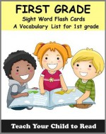 First Grade Sight Word Flash Cards: A Vocabulary List of 41 Sight Words for 1st Grade (Teach Your Child To Read) - Adele Jones