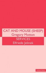Cat and Mouse (Sheep)/Services - Gregory Motton, Elfriede Jelinek
