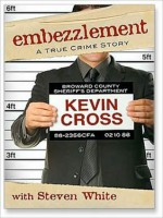 Embezzlement: A True Crime Story - Kevin Cross, Steve White, Paul Michael