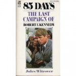85 Days: The Last Campaign of Robert Kennedy - Jules Witcover