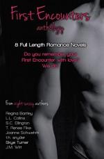 First Encounters Anthology - S.C. Ellington, J.M. Witt, L.L. Collins, Skye Turner, Regina Bartley, Joanne Schwehm, th snyder, T. Renee Fike