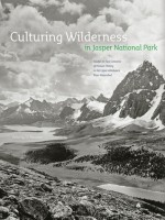 Culturing Wilderness in Jasper National Park: Studies in Two Centuries of Human History in the Upper Athabasca River Watershed - I.S. MacLaren, Michael Payne, PearlAnn Reichwein, Peter John Murphy, Lisa McDermott