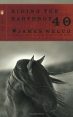 Riding the Earthboy 40 - James Welch, James Tate