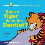 Does a Tiger Go to the Dentist? - Harriet Ziefert, Emily Bolam