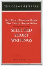 Selected Short Writings: Karl Kraus, Hermann Broch, Elias Canetti, Robert Walser - Karl Kraus, Hermann Broch, Elias Canetti, Robert Walser