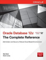 Oracle Database 12c The Complete Reference (Oracle Press) - Bob Bryla, Kevin Loney