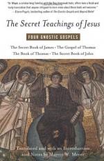 The Secret Teachings of Jesus: Four Gnostic Gospels - Marvin Meyer