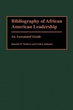 Bibliography of African American Leadership: An Annotated Guide - Ronald W. Walters, Cedric Johnson