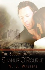 The Seduction of Shamus O'Rourke - N.J. Walters