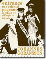 Entrance to a colonial pageant in which we all begin to intricate - Johannes Goransson