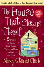 8 Steps to Keep Your Home Twice as Neat in Half the Time - Mindy Starns Clark
