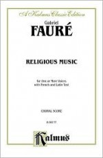 Religious Music, Cantique de Jean Racine; Other Short Choral Works for Treble or Mixed Voices: 2- Or 5-Part with Satb Soli (French, Latin Language Edition) - Gabriel Faure