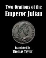 Two Orations of the Emperor Julian - Julian (emperor), Thomas Taylor