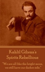 """Spirits Rebellious: """"We are all like the bright moon, we still have our darker side."""" - Kahlil Gibran"""