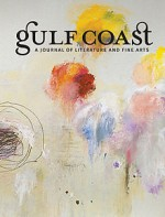 Gulf Coast: A Journal of Literature and Fine Arts - Nick Flynn, Rebecca Wadlinger, Ian Stransel, Joe Bonomo, Chidelia Edochie, Sherman Alexie, Christopher Buckley, Alex Lemon, Sharon Olds, Michael Cyzniejewski, Teresa Milbrodt, Brian Van Reet