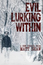 Evil Lurking Within - Matt Shaw