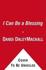 I Can Be a Blessing - Dandi Daley Mackall, Hala Wittwer