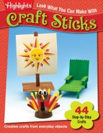 Look What You Can Make with Craft Sticks: Over 80 Pictured Crafts and Dozens of Other Ideas - Kelly Milner Halls