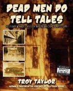 Dead Men Do Tell Tales - Troy Taylor