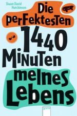 Die perfektesten 1440 Minuten meines Lebens (German Edition) - Shaun Hutchinson, Karlheinz Dürr