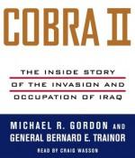 Cobra II: The Inside Story of the Invasion and Occupation of Iraq (Audio) - Bernard E. Trainor, Michael R. Gordon, Craig Wasson
