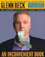An Inconvenient Book: Real Solutions to the World's Biggest Problems - Glenn Beck, Kevin Balfe, Steve Burguiere, Dan Andros, Paul Starke, Virginia Leahy, Evan Cutler, Patricia Balfe, Carol Lynne