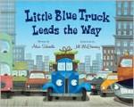 Little Blue Truck Leads the Way - Alice Schertle, Jill McElmurry