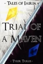 Tales of Iairia: Trial of a Maven - Tyler Tullis