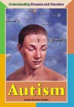 Understanding Diseases and Disorders - Autism (Understanding Diseases and Disorders) - Sudipta Bardhan-Quallen
