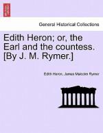 Edith Heron; Or, the Earl and the Countess. [By J. M. Rymer.] - Edith Heron, James Malcolm Rymer