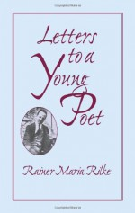 Letters to a Young Poet - Rainer Maria Rilke, Reginald Snell, Franz Xaver Kappus