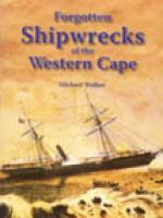 Forgotten shipwrecks of the Western Cape - Michael Walker