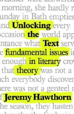 Unlocking the Text: Fundamental Issues in Literary Theory - Jeremy Hawthorn