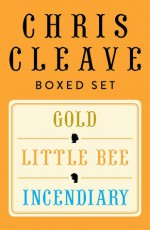 Chris Cleave Ebook Boxed Set: Little Bee, Incendiary, Gold - Chris Cleave