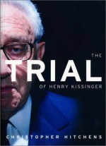 The Trial of Henry Kissinger - Christopher Hitchens