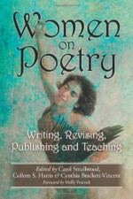 Women on Poetry: Writing, Revising, Publishing and Teaching - Carol Smallwood, Colleen S. Harris, Cynthia Brackett-Vincent, Foreword by Molly Peacock