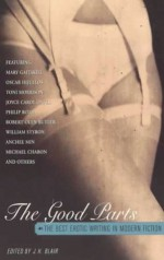 The Good Parts: The Best Erotic Writing in Modern Fiction - Dale Peck, Don DeLillo, Philip Roth, E.L. Doctorow, Jane Smiley, Frederick Busch, Mary Gaitskill, Amy Bloom, Mary Gordon, Siri Hustvedt, Lynne Sharon Schwartz, Rick Moody, Rebecca Newberger Goldstein, Harold Brodkey, Michael Chabon, Joyce Carol Oates, Toni Morrison, Susan