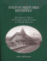 Halton Sketches Revisited: Historical Tales of People and Events in North Halton - John McDonald