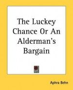 The Lucky Chance, Or, the Alderman's Bargain - Aphra Behn