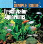 The Simple Guide to Freshwater Aquariums - David E. Boruchowitz