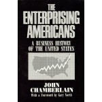 The Enterprising Americans: A Business History of the United States - John Chamberlain, Gary North